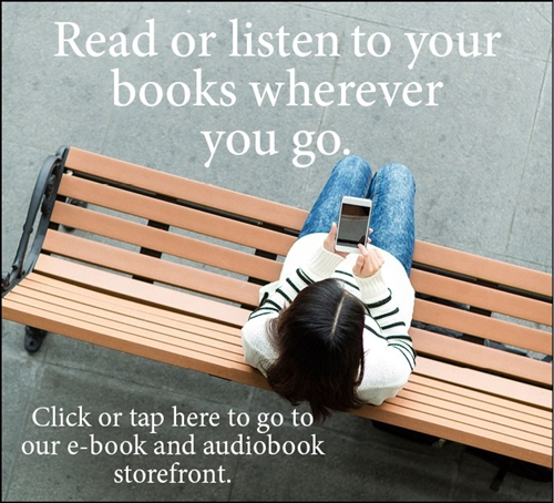 Read or listen to your books wherever you go. Click or tap here to go to our e-book and audiobook storefront.