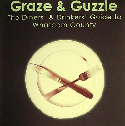 Graze & Guzzle: Diners' & Drinkers' Guide to Whatcom County